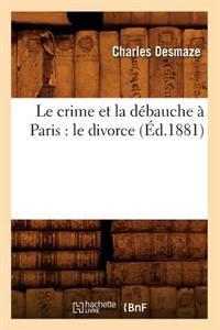 Le Crime Et La D�bauche � Paris: Le Divorce (�d.1881)