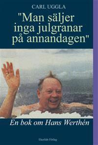 Man säljer inga julgranar på annandagen : en bok om Hans Werthén