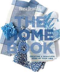 House Beautiful the Home Book: Creating a Beautiful Home of Your Own