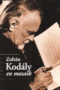 Zoltán Kodály : en mosaik