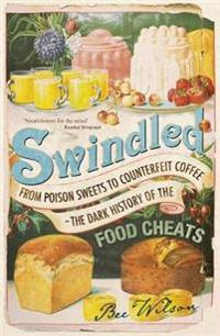 Swindled - from poison sweets to counterfeit coffee - the dark history of t
