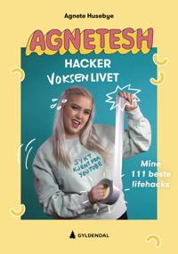 Agnetesh hacker voksenlivet; mine 111 beste lifehacks