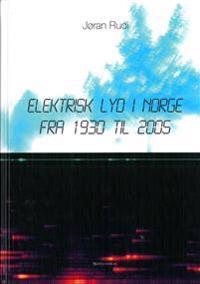 Elektrisk lyd i Norge fra 1930 til 2005 - Jøran Rudi pdf epub