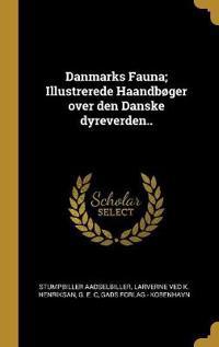 Danmarks Fauna; Illustrerede Haandbøger over den Danske dyreverden..