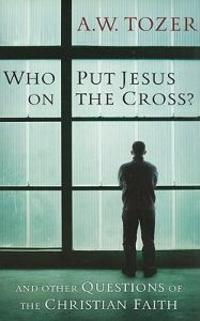 Who Put Jesus on the Cross?: And Other Questions of the Christian Faith