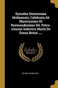 Synodus Dioecesana Molinensis, Celebrata Ab Illustrissimo Et Reverendissimo Dd. Petro-simone-ludovico Maria De Dreux Brézé......