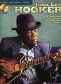 John Lee Hooker: A Step-By-Step Breakdown of His Guitar Styles and Techniques [With CD (Audio)]