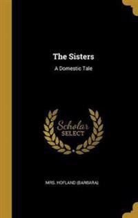 The Sisters: A Domestic Tale
