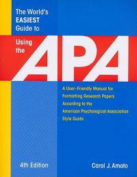 The World's Easiest Guide to Using the APA: A User-Friendly Manual for Formatting Research Papers According to the American Psychological Association