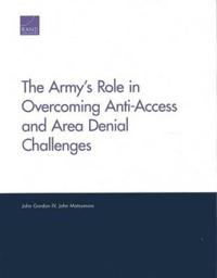 The Army's Role in Overcoming Anti-Access and Area Denial Challenges