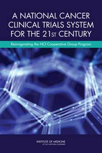 A National Cancer Clinical Trials System for the 21st Century