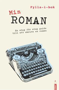 Min roman : en fylla-i-guide till att skriva en roman