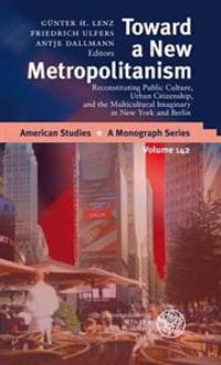 Toward a New Metropolitanism: Reconstituting Public Culture, Urban Citizenship, and the Multicultural Imaginery in New York and Berlin