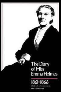 The Diary of Miss Emma Holmes 1861-1866