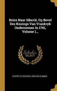 Reize Naar Siberië, Op Bevel Des Konings Van Vrankryk Ondernomen In 1761, Volume 1...