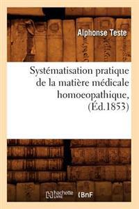Syst�matisation Pratique de la Mati�re M�dicale Homoeopathique, (�d.1853)