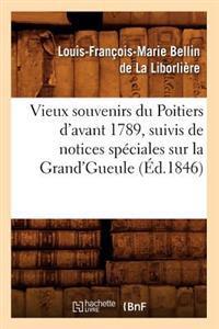 Vieux Souvenirs Du Poitiers D'Avant 1789, Suivis de Notices Speciales Sur La Grand'gueule (Ed.1846)