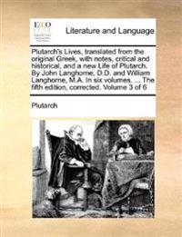 Plutarch's Lives, Translated from the Original Greek, with Notes, Critical and Historical, and a New Life of Plutarch. by John Langhorne, D.D. and William Langhorne, M.A. in Six Volumes. ... the Fifth Edition, Corrected. Volume 3 of 6