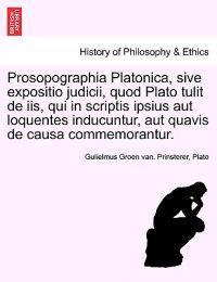 Prosopographia Platonica, Sive Expositio Judicii, Quod Plato Tulit de IIS, Qui in Scriptis Ipsius Aut Loquentes Inducuntur, Aut Quavis de Causa Commemorantur.