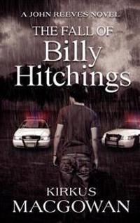 The Fall of Billy Hitchings: A John Reeves Novel