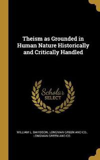 Theism as Grounded in Human Nature Historically and Critically Handled