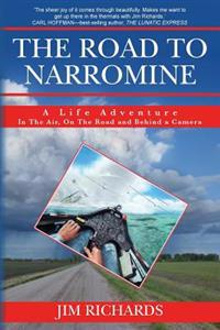 The Road to Narromine: A Life Adventure: In the Air, on the Road and Behind a Camera