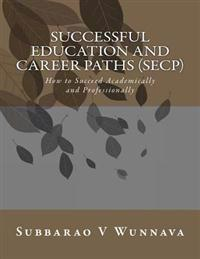Successful Education and Career Paths (Secp): How to Succeed Academically and Professionally