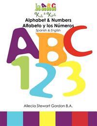 Alphabet & Numbers. Alfabeto y Los Numeros: Spanish & English.