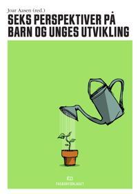 Seks perspektiver på barn og unges utvikling - Willy-Tore Mørch, Harald Jarning | Inprintwriters.org