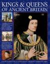 Kings & Queens of Ancient Britain: A Magnificent Chronicle of the First Rulers of the British Isles, from the Time of Boudicca and King Arthur to the