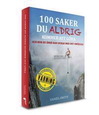 100 saker du aldrig kommer att göra och hur du ändå kan lyckas med det omöjliga