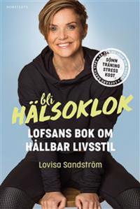 SIGNERAD Bli hälsoklok : Lofsans bok om hållbar livsstil