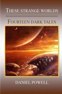 These Strange Worlds: Fourteen Dark Tales