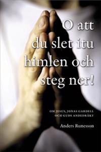 O att du slet itu himlen och steg ner! : om Jesus, Jonas Gardell och Guds andedräkts Gardell och Guds a