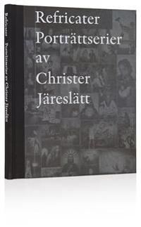 Refricater : porträttserier av Christer Järeslätt