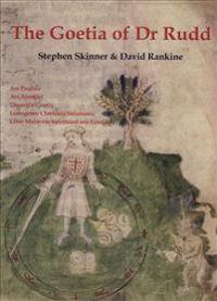 The Goetia of Dr Rudd: The Angels & Demons of Liber Malorum Spirituum Seu Goetia Lemegeton Clavicula Salomonis
