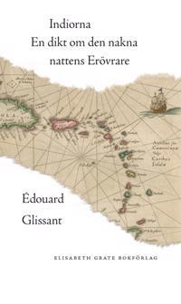 Indiorna : en dikt om den nakna nattens erövrare - Édouard Glissant pdf epub