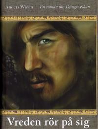 Vreden rör på sig. En roman om Djingis Khan
