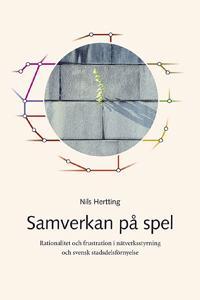 Samverkan på spel - rationalitet och frustration i nätverksstyrning och svensk stadsdelsförnyelse