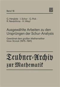 Ausgew�hlte Arbeiten Zu Den Urspr�ngen Der Schur-Analysis
