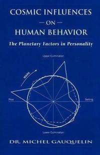 Cosmic Influences on Human Behavior: The Planetary Factors in Personality