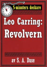 5-minuters deckare. Leo Carring: Revolvern. Återutgivning av text från 1916