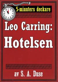 5-minuters deckare. Leo Carring: Hotelsen. Detektivhistoria. Återutgivning av text från 1928