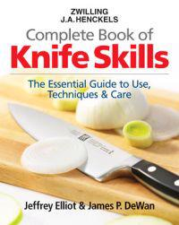 Zwilling J.A. Henckels Complete Book of Knife Skills: The Essential Guide to Use, Techniques & Care