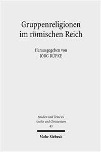 Gruppenreligionen Im Romischen Reich: Sozialformen, Grenzziehungen Und Leistungen