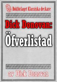 Dick Donovan: Öfverlistad. Ett minne. Återutgivning av text från 1904