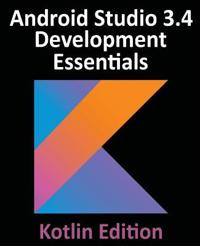 Android Studio 3.4 Development Essentials - Kotlin Edition: Developing Android 9 Apps Using Android Studio 3.4, Kotlin and Android Jetpack