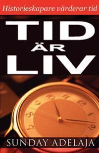 Tid är liv : historieskapare värderar tid