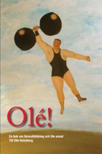Olé! En bok om lärarutbildning och lite annat. Till Olle Holmberg