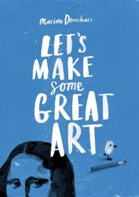 Let's Make Some Great Art